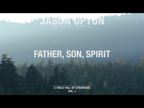 Father, Son, Spirit (Official Lyric Video) // A Table Full Of Strangers // Jason Upton