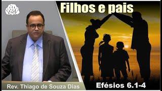 Efesios 6.1-4 - Filhos e pais - Rev. Thiago de Souza Dias.