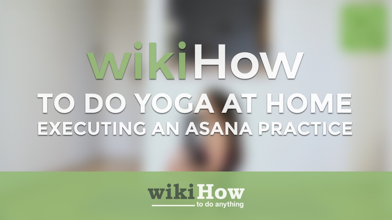 How to Do Yoga at Home (with Pictures) - wikiHow