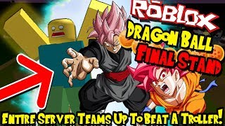 AN ENTIRE SERVER TEAMS UP TO BEAT A TROLL! | Roblox: Dragon Ball Final Stand - Episode 94