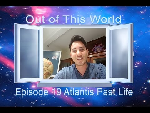 Out of This World 2016 E19 Show Atlantis Past Life