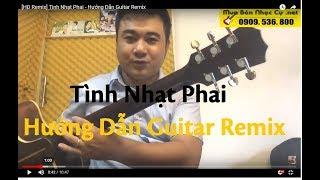 [HD Remix] Tinh Nhạt Phai - Hướng Dẫn Guitar Remix