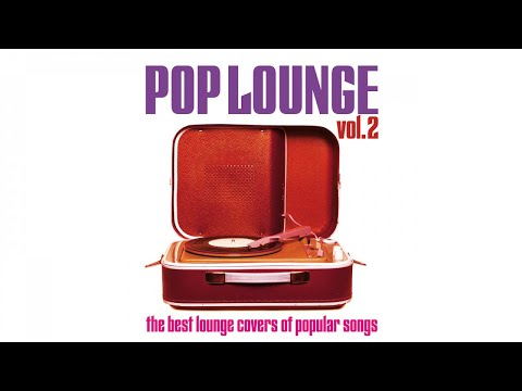 Best Covers Popular Hit Songs Chill Out - Pop Lounge Vol. 2