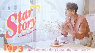 [Star Story] Tập 3 -  Liên tục