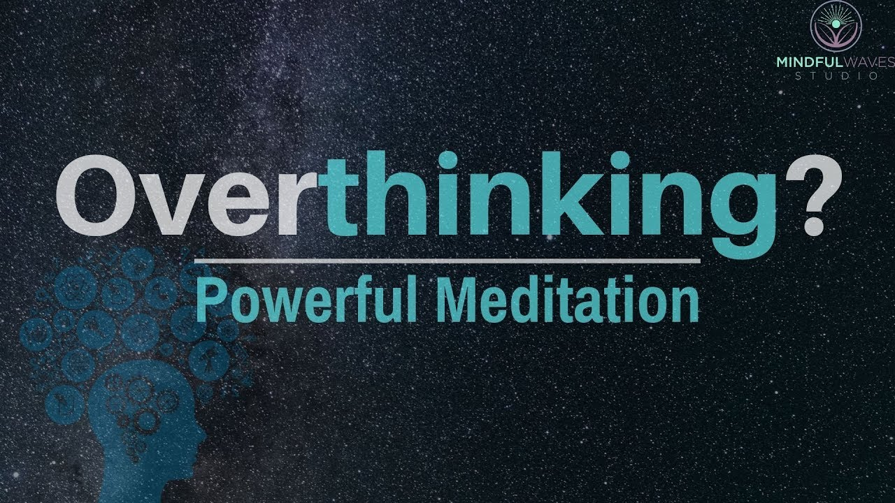 Guided Meditation To Stop Overthinking | How To Slow Down ...