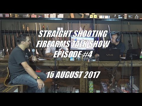 Straight Shooting Firearms Talk Show - Episode 4