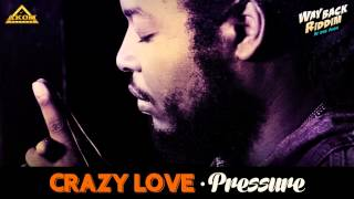 Pressure - Crazy Love (Way Back Riddim - Akom Records)