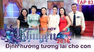 dinh huong tuong lai cho con tre nhu the nao  nghin le mot chuyen  tap 83  22052016