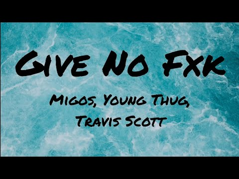 Migos, Young Thug, Travis Scott – Give No Fxk (Lyrics)