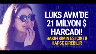 AVM'de 21 milyon dolarlık alışveriş yapan kadın bakın kimin karısı çıktı? Hapse girebilir