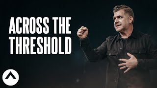 Across The Threshold | Pastor Jeremy Foster | Elevation Church