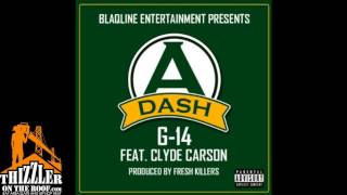 A Dash ft. Clyde Carson - G14 [Prod. By Fresh Killers] [Thizzler.com]