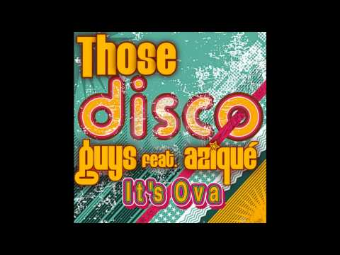 Those Disco Guys, Azique - It's Ova (Original Mix no Male Vocal)