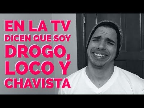EN LA TV DICEN QUE SOY DROGO, LOCO Y CHAVISTA