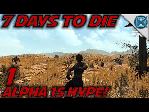 7 Days to Die -Ep. 1- ALPHA 15 HYPE! -Let's Play 7 Days to Die Gameplay- Alpha 15 (S15.EX)