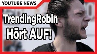 TrendingRobin hört mit Youtube auf! uff