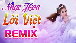 Liên Khúc Nhạc Hoa Lời Việt Remix Hay Nhất 2019 Vol 6