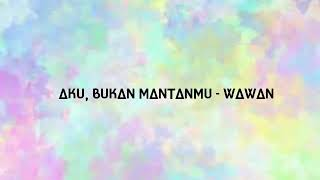 aku bukan mantanmu wawan d cozt lirik video