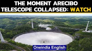 Catastrophic collapse of Arecibo Observatory on camera: watch | Oneindia News