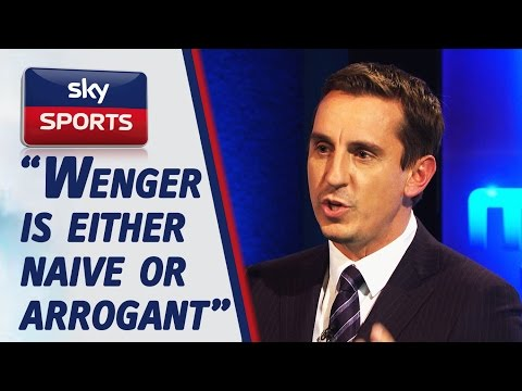 "Gary Neville says Wenger is ""either naive or arrogant"""