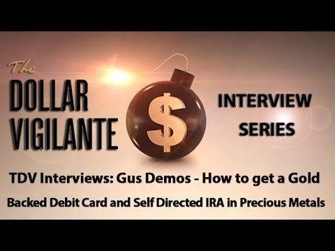 Gus Demos - How to get a Gold Backed Debit Card and Self Directed IRA in Precious Metals