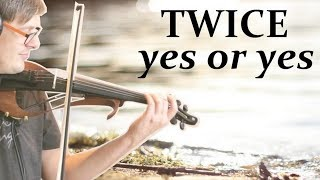 "TWICE ""YES or YES"" VIOLIN"