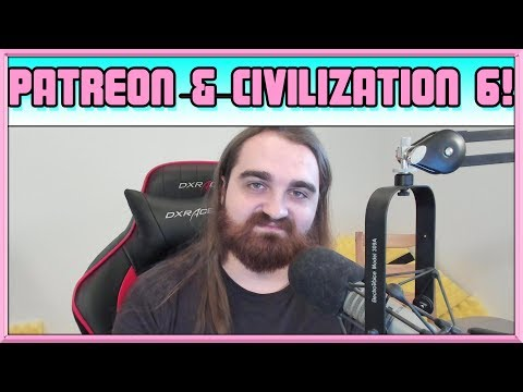 Patreon & Civilization 6! - Channel Vlog - May 29th 2017
