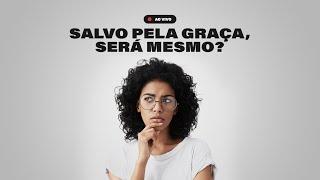 SALVO PELA GRAÇA, SERÁ MESMO?