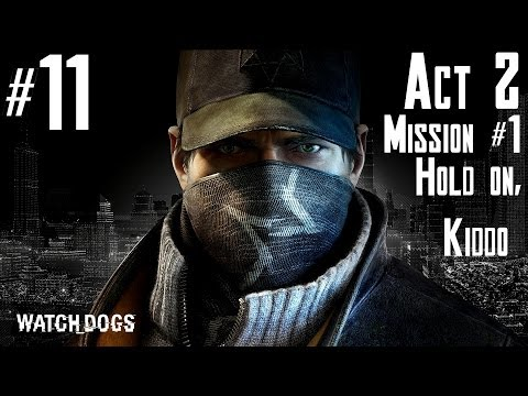 Watch Dogs - Walkthrough -  Part 11 - Act 2 - Mission #1 - Hold on, Kiddo