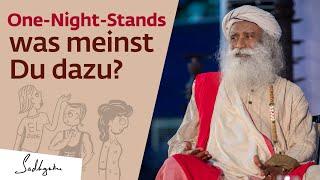 Sadhguru über Unverbindliche Liebschaften One Night Stands
