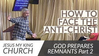 How To Face The Anti-Christ | God Prepares Remnants P2 | Steven Francis