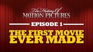 The First Movie Ever Made - The History of Motion Pictures (Ep. 1)