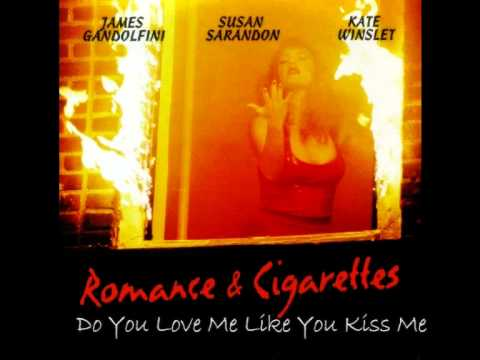 Do You Love Me Like You Kiss Me (Unreleased Romance & Cigarettes Soundtrack)