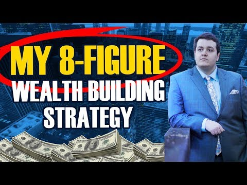 My 8-Figure Wealth Building Strategy