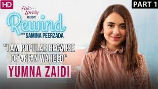 Yumna Zaidi | Ishq Zahe Naseeb's Most Dangerous Character | Part I | Rewind With Samina Peerzada