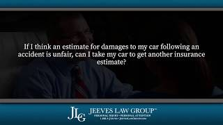 If I think an estimate for damages to my car is unfair, can I get another estimate?