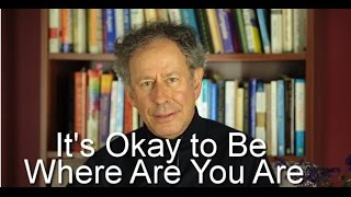 It's Okay to be Where You Are