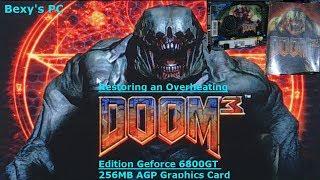 Restoring an Overheating Doom 3 Edition Geforce 6800GT AGP Graphics Card
