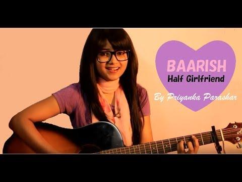 BAARISH (Half Girlfriend) / SAKURA (Ikimono Gakari) Cover by Priyanka Parashar