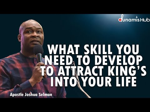 WHAT SKILL YOU NEED TO DEVELOP TO ATTRACT KING'S   APOSTLE JOSHUA SELMAN
