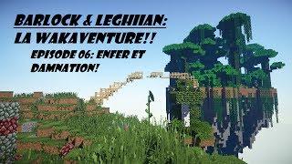 Barlock & Leghiian: La Wakaventure!! - Episode 06 - Enfer et damnation! !