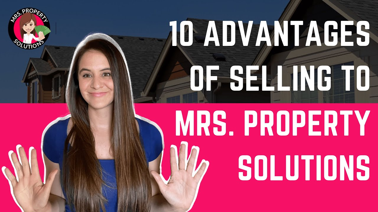 10 Advantages of Selling to Mrs. Property Solutions   We buy houses!