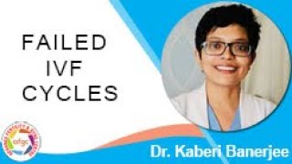 FAILED IVF CYCLES | Dr. Kaberi Banerjee