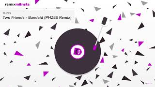 Two Friends - Bandaid (PHZES Remix)