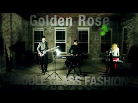 MIDDLE CLASS FASHION: Golden Rose (Official Music Video)