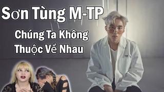 Reaction Time!! // Son Tung M-TP- Chúng Ta Không Thuộc Về Nhau *Why Is He Always Heartbroken?!*
