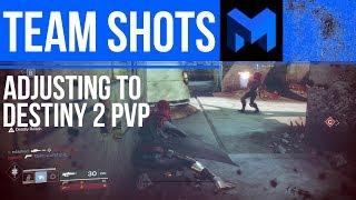 Adjusting to Destiny 2 PVP and Team Shooting