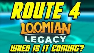 WHEN IS ROUTE 4 COMING OUT? UPDATE   Loomian Legacy  Roblox