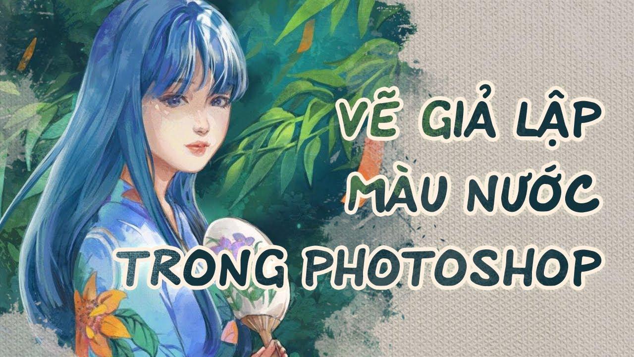 Vẽ với hiệu ứng màu nước trên Photoshop How to draw watercolor on Photoshop