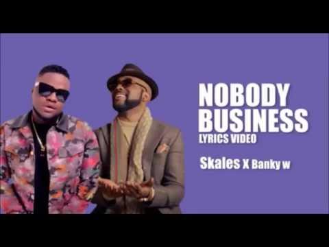 Skale ft Banky W -  Nobody's Business Lyrics